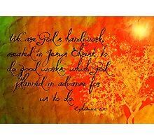 Ephesians 2:10 Photographic Print