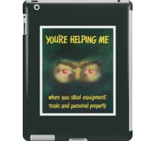 You're helping me when you steal equipment iPad Case/Skin