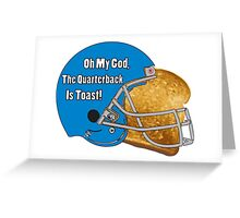 Oh My God, The Quarterback Is Toast! Greeting Card