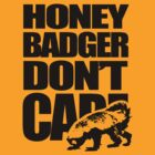 Honey Badger Don&#x27;t Care by jezkemp