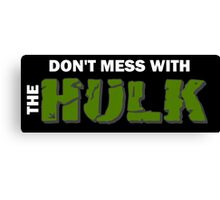 Don't mess with The Hulk Canvas Print