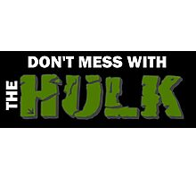 Don't mess with The Hulk Photographic Print