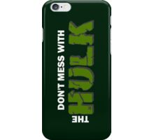 Don't mess with The Hulk iPhone Case/Skin