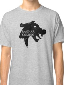 Ragnar is Coming Classic T-Shirt