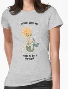 When I grow up, I want to be a mermaid! T-Shirt