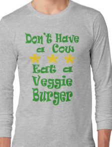 Don't Have a Cow Long Sleeve T-Shirt
