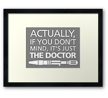 Actually... It's Just the Doctor Framed Print