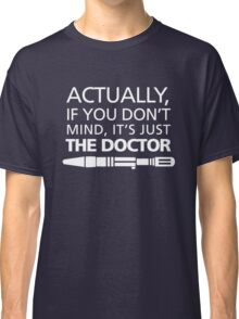 Actually... It's Just the Doctor Classic T-Shirt