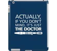 Actually... It's Just the Doctor iPad Case/Skin