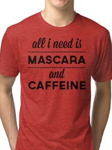 Mascara And Caffeine Funny Quote Tri-blend T-Shirt