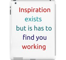 Inspiration exists but it has to find you working iPad Case/Skin