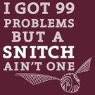 99 Problems But A Snitch Ain't One by flyingpantaloon
