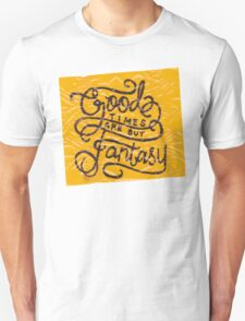 Good Times Are But Fantasy Unisex T-Shirt