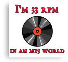 I'm 33 RPM in an MP3 World Canvas Print