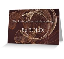The Universe Rewards Courage Greeting Card