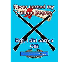 Never Earned a College Degree... Photographic Print