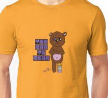 T00 Bad To Bear!! Unisex T-Shirt