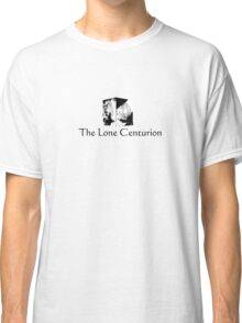 The Lone Centurion Classic T-Shirt