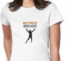 Retired Woo Hoo Woman Womens Fitted T-Shirt