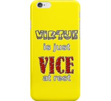 Virtue is Just  Vice at Rest iPhone Case/Skin
