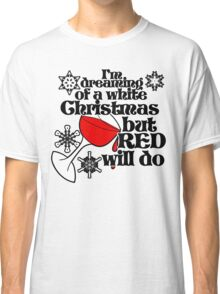 I'm dreaming of a white christmas but red will do Classic T-Shirt