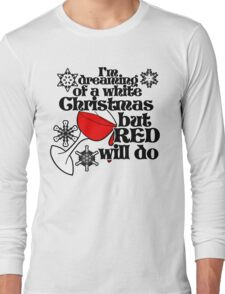 I'm dreaming of a white christmas but red will do Long Sleeve T-Shirt