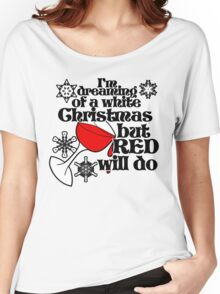 I'm dreaming of a white christmas but red will do Women's Relaxed Fit T-Shirt