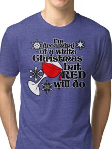 I'm dreaming of a white christmas but red will do Tri-blend T-Shirt