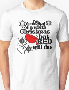 I'm dreaming of a white christmas but red will do Unisex T-Shirt