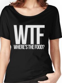 WTF where's the food  Women's Relaxed Fit T-Shirt