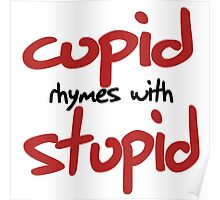 Cupid rhymes with stupid  Poster