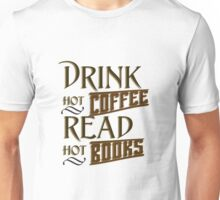 Drink hot coffee; Read hot books Unisex T-Shirt