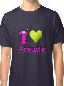 I LOVE Acoustic music. Classic T-Shirt