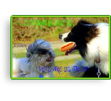 CONGRATULATIONS! - Top 10 Challenge Winner - Pets Are Us  Canvas Print