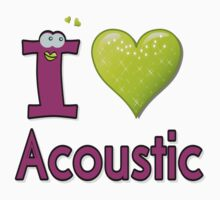 I LOVE ACOUSTIC by cheeckymonkey