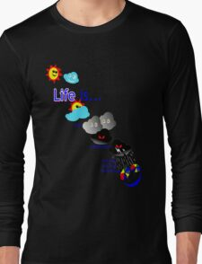 Life is like the weather. Long Sleeve T-Shirt