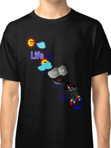 Life is like the weather. Classic T-Shirt
