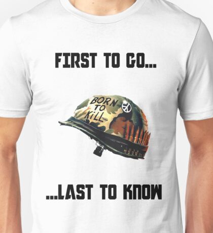 First to go... Last to know - Full Metal Jacket Unisex T-Shirt