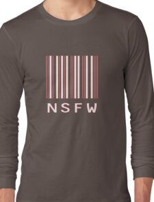 NSFW - not safe for work Long Sleeve T-Shirt