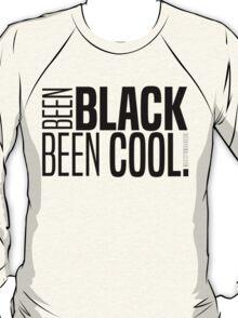 BEEN BLACK, BEEN COOL! T-Shirt