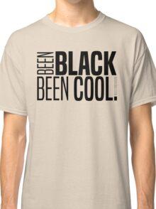 BEEN BLACK, BEEN COOL! Classic T-Shirt