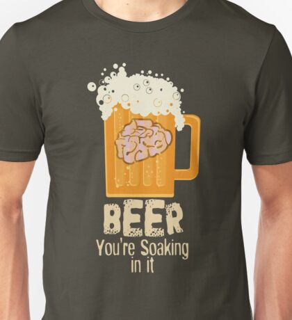 Beer You're Soaking in it Unisex T-Shirt