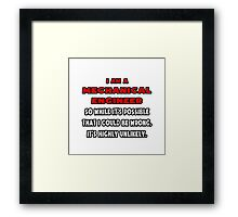 Funny Mechanical Engineer .. Highly Unlikely Framed Print