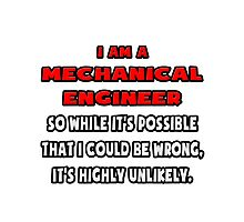 Funny Mechanical Engineer .. Highly Unlikely Photographic Print
