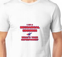 Mechanical Engineer ... What's Your Superpower? Unisex T-Shirt