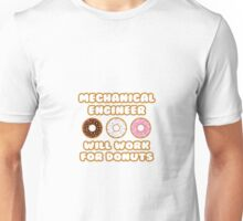 Mechanical Engineer .. Will Work For Donuts Unisex T-Shirt