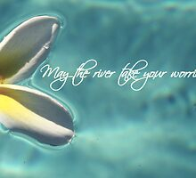 May the river take your worries with it by Tiffany De Leon