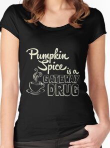 Pumpkin Spice is a Gateway Drug Women's Fitted Scoop T-Shirt