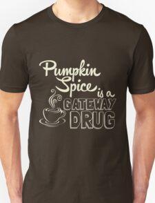 Pumpkin Spice is a Gateway Drug Unisex T-Shirt