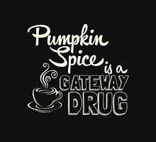 Pumpkin Spice is a Gateway Drug Women's Relaxed Fit T-Shirt